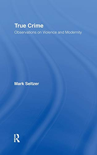 9780415977937: True Crime: Observations on Violence and Modernity