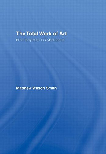 9780415977951: The Total Work of Art: From Bayreuth to Cyberspace