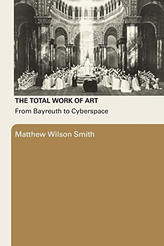 9780415977968: The Total Work Of Art: From Bayreuth to Cyberspace