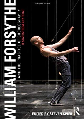 9780415978231: William Forsythe and the Practice of Choreography: It Starts From Any Point