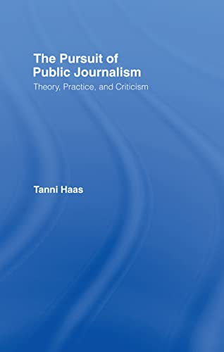 9780415978248: The Pursuit of Public Journalism: Theory, Practice, and Criticism