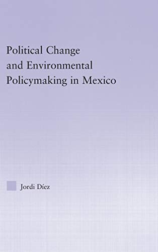 Political Change and Environmental Policymaking in Mexico (Latin American Studies: Social Sciences ...