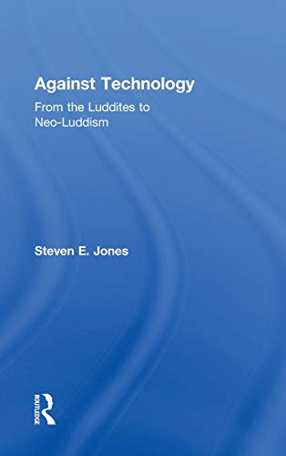9780415978675: Against Technology: From the Luddites to Neo-Luddism