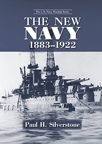 9780415978712: The New Navy, 1883-1922 (The U.S. Navy Warship Series)