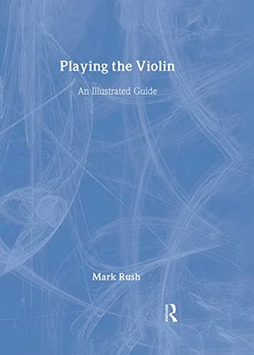Playing the Violin: An Illustrated Guide (Hardback): Mark Rush