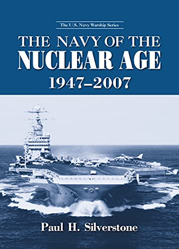 9780415978996: The Navy of the Nuclear Age, 1947–2007 (The U.S. Navy Warship Series)