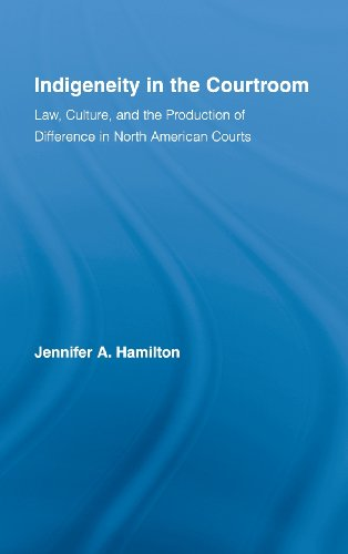 Indigeneity in the Courtroom: Law, Culture, and the Production of Difference in North American ...