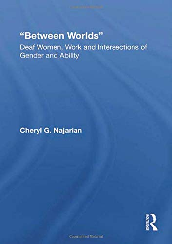 9780415979122: Between Worlds: Deaf Women, Work and Intersections of Gender and Ability (New Approaches in Sociology)