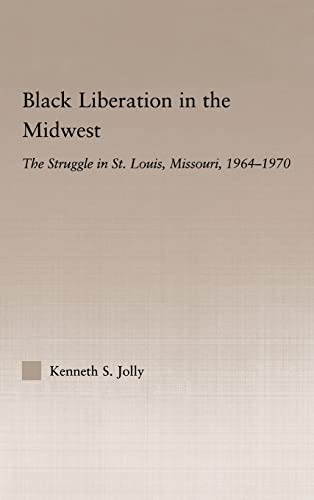 9780415979696: Black Liberation in the Midwest: The Struggle in St. Louis, Missouri, 1964-1970 (Studies in African American History and Culture)