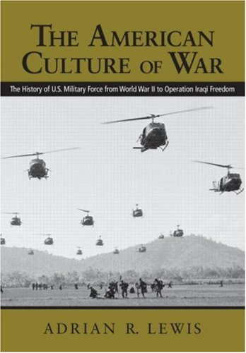 9780415979757: The American Culture of War: A History of US Military Force from World War II to Operation Enduring Freedom: A History of U.S. Military Force from World War II to Operation Iraqi Freedom