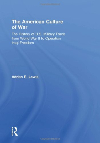 9780415979764: The American Culture of War: A History of US Military Force from World War II to Operation Enduring Freedom: A History of U.S. Military Force from World War II to Operation Iraqi Freedom