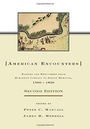 9780415980227: American Encounters: Natives and Newcomers from European Contact to Indian Removal, 1500-1850