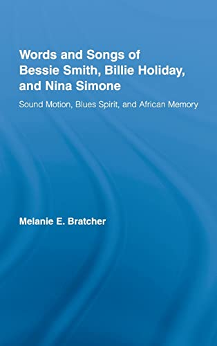 Words and Songs of Bessie Smith, Billie Holiday, and Nina Simone: Sound Motion, Blues Spirit, and ...