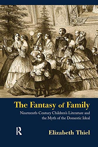 9780415980357: The Fantasy of Family: Nineteenth-Century Children's Literature and the Myth of the Domestic Ideal (Children's Literature and Culture)
