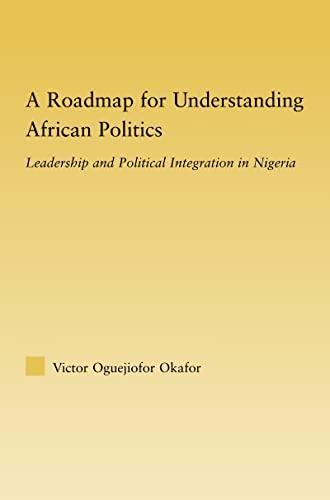 A Roadmap for Understanding African Politics: Leadership: Victor Oguejiofor Okafor