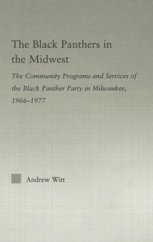 9780415981484: The Black Panthers in the Midwest: The Community Programs and Services of the Black Panther Party in Milwaukee, 1966-1977 (Studies in African American History and Culture)