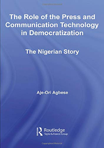 9780415981491: The Role of the Press and Communication Technology in Democratization: The Nigerian Story (African Studies)