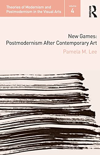 New Games: Postmodernism After Contemporary Art (Theories of Modernism and Postmodernism in the ...