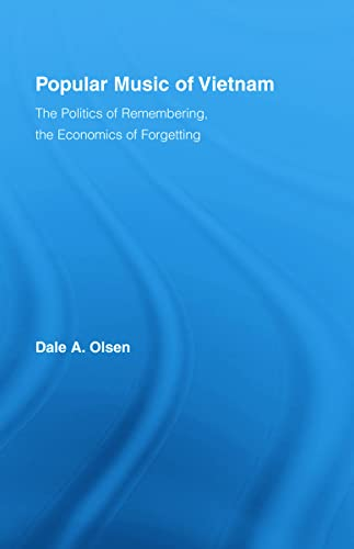 9780415988865: Popular Music of Vietnam: The Politics of Memory, the Economics of Forgetting (Routledge Studies in Ethnomusicology)
