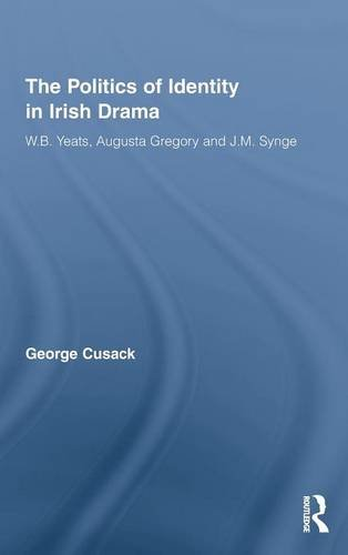 9780415990035: The Politics of Identity in Irish Drama: W.B. Yeats, Augusta Gregory and J.M. Synge (Literary Criticism and Cultural Theory)