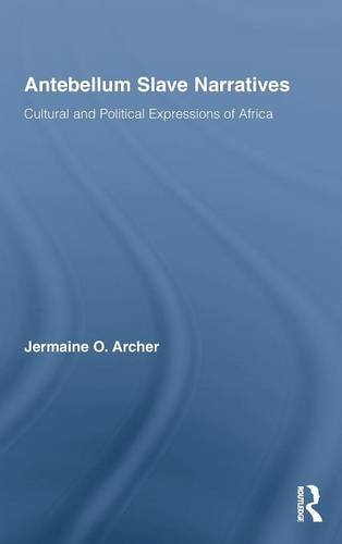 Antebellum Slave Narratives: Cultural and Political Expressions of Africa (Studies in American ...
