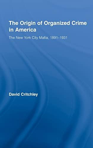 9780415990301: The Origin of Organized Crime in America: The New York City Mafia, 1891-1931 (Routledge Advances in American History)