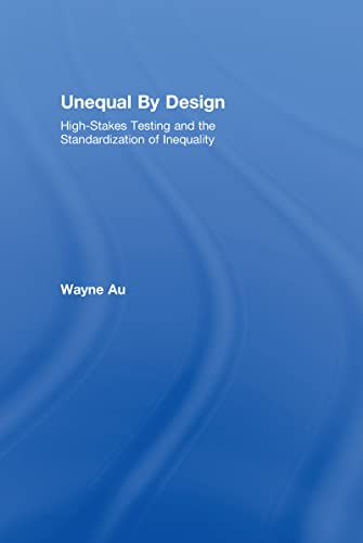 9780415990707: Unequal By Design: High-Stakes Testing and the Standardization of Inequality (Critical Social Thought)
