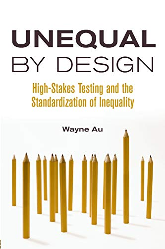 9780415990714: Unequal By Design: High-Stakes Testing and the Standardization of Inequality (Critical Social Thought)