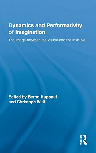 9780415990936: The Dynamics and Performativity of Imagination: The Image between the Visible and the Invisible (Routledge Research in Cultural and Media Studies)