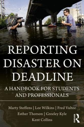 Reporting Disaster on Deadline: A Handbook for: Wilkins, Lee, Steffens,