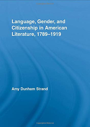 9780415991933: Language, Gender, and Citizenship in American Literature, 1789–1919 (Studies in American Popular History and Culture)