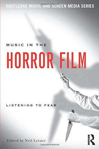 9780415992039: Music in the Horror Film: Listening to Fear (Routledge Music and Screen Media Series)