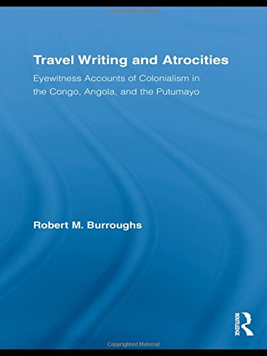 9780415992381: Travel Writing and Atrocities: Eyewitness Accounts of Colonialism in the Congo, Angola, and the Putumayo (Routledge Research in Travel Writing)