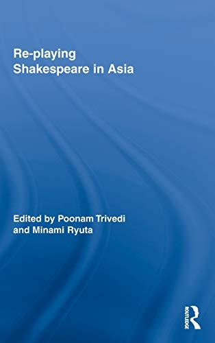 9780415992404: Re-playing Shakespeare in Asia (Routledge Studies in Shakespeare)