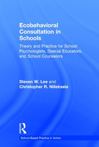 9780415993425: Ecobehavioral Consultation in Schools: Theory and Practice for School Psychologists, Special Educators, and School Counselors (School-Based Practice in Action)