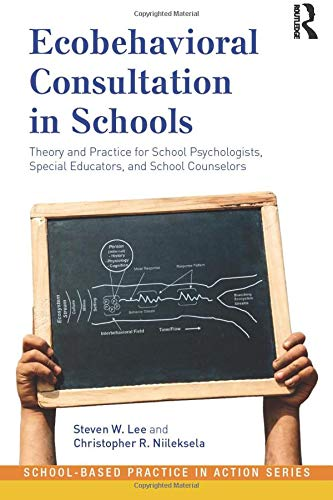 9780415993432: Ecobehavioral Consultation in Schools: Theory and Practice for School Psychologists, Special Educators, and School Counselors (School-Based Practice in Action)