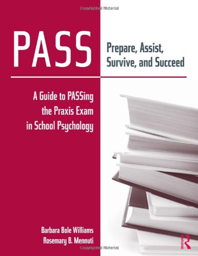 9780415993470: PASS: Prepare, Assist, Survive, and Succeed: A Guide to PASSing the Praxis Exam in School Psychology