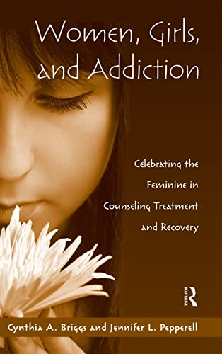 9780415993524: Women, Girls, and Addiction: Celebrating the Feminine in Counseling Treatment and Recovery