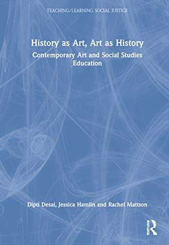History as Art, Art as History: Contemporary Art and Social Studies Education (Teaching/Learning ...