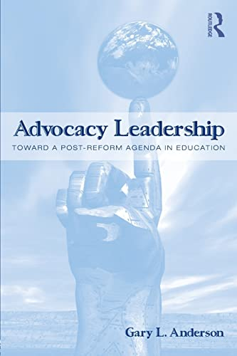 9780415994286: Advocacy Leadership: Toward a Post-Reform Agenda in Education (Critical Social Thought)