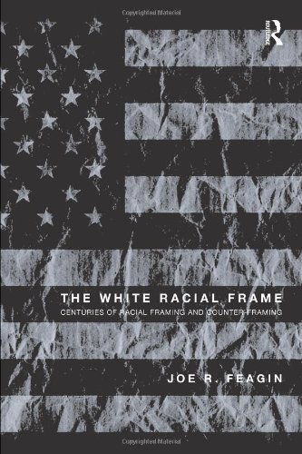 9780415994392: The White Racial Frame: Centuries of Racial Framing and Counter-Framing