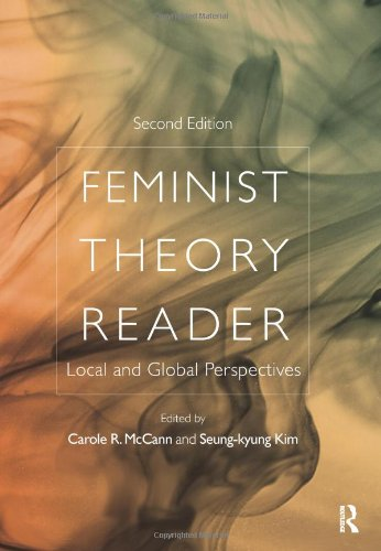 Feminist Theory Reader: Local and Global Perspectives: Carole Mccann & Seung-kyung Kim (Eds)