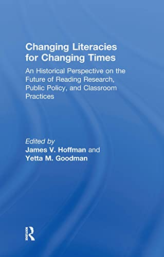 9780415995023: Changing Literacies for Changing Times: An Historical Perspective on the Future of Reading Research, Public Policy, and Classroom Practices