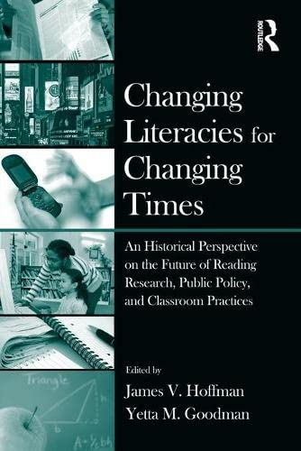 9780415995030: Changing Literacies for Changing Times: An Historical Perspective on the Future of Reading Research, Public Policy, and Classroom Practices