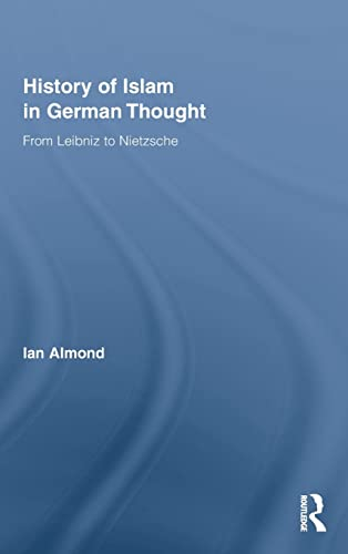 9780415995191: History of Islam in German Thought: From Leibniz to Nietzsche (Routledge Studies in Cultural History)