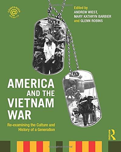 America and the Vietnam War: Re-examining the: Editor-Andrew Wiest; Editor-Mary
