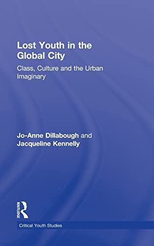 9780415995573: Lost Youth in the Global City: Class, Culture, and the Urban Imaginary (Critical Youth Studies)