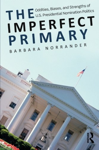 9780415995771: The Imperfect Primary: Oddities, Biases, and Strengths of U.S. Presidential Nomination Politics (Controversies in Electoral Democracy and Representation)