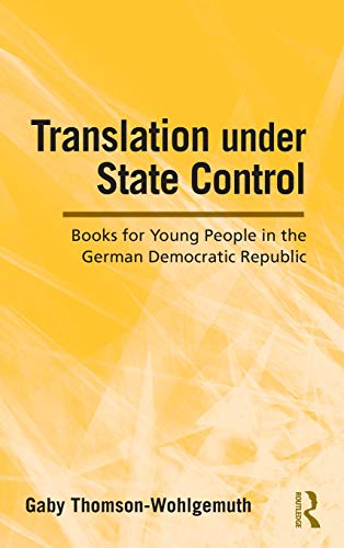 9780415995801: Translation Under State Control: Books for Young People in the German Democratic Republic (Children's Literature and Culture)
