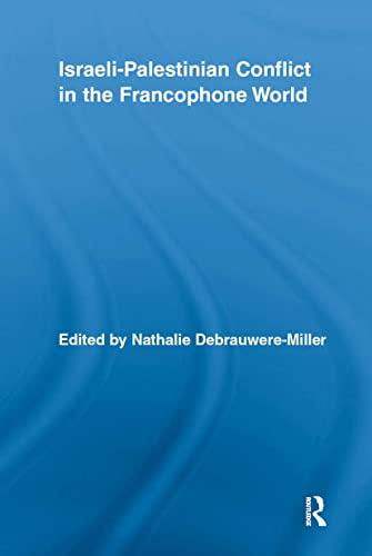 ISRAELI-PALESTINIAN CONFLICT IN THE FRANCOPHONE WORLD: DEBRAUWERE-MILLER, Nathalie (Edits).